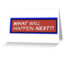 What will happen next? Greeting Card