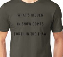 what's hidden in snow comes forth in the thaw Unisex T-Shirt
