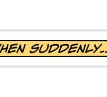 When suddenly... Sticker