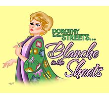 Dorothy in the streets... Blanche in the sheets Photographic Print