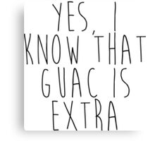 Yes, I know that Guac is Extra Canvas Print