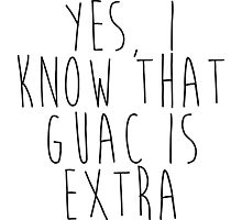 Yes, I know that Guac is Extra Photographic Print