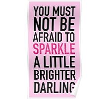 you must not be afraid to sparkle a little brighter, darling Poster