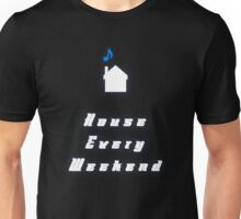 House Every Weekend Unisex T-Shirt