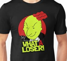 What A Loser! Unisex T-Shirt