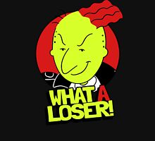 What A Loser! Unisex T-Shirt