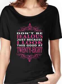 Don't be Jealous just because i look this good at 28 Women's Relaxed Fit T-Shirt