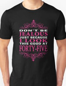 Don't be Jealous just because i look this good at 45 T-Shirt