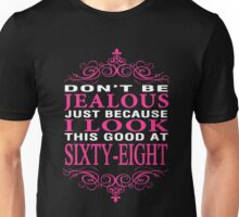 Don't be Jealous just because i look this good at 68 Unisex T-Shirt