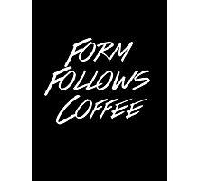 Form Follows Coffee v2 (BLACK) Photographic Print