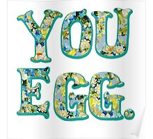 YOU EGG (all flowery) Poster