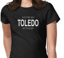 EXCUSE MY TOLEDO ATTITUDE Womens Fitted T-Shirt