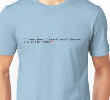 I came when I heard you'd beaten the Elite Four Unisex T-Shirt