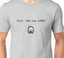 Prof. Oak has Aides Unisex T-Shirt