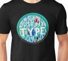 UR just my TYPE Unisex T-Shirt
