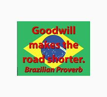 Goodwill Makes The Road Shorter - Brazilian Proverb Unisex T-Shirt