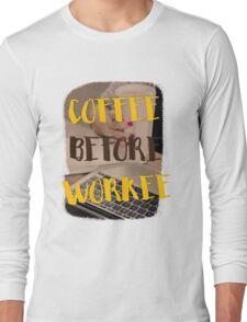 Coffee before workee Long Sleeve T-Shirt