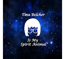 Tina Belcher  Is My Spirit Animal  Photographic Print