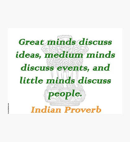 Great Minds - Indian Proverb Photographic Print