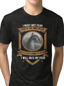 I must not fear Tri-blend T-Shirt