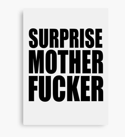 Surprise Mother Fucker Sticker Sergent Doakes funny quote saying Canvas Print