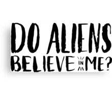 do aliens believe in me? Canvas Print