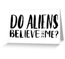 do aliens believe in me? Greeting Card