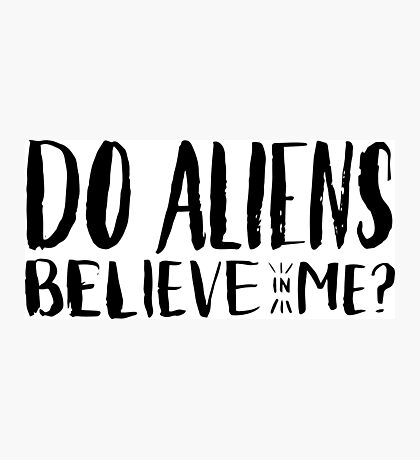 do aliens believe in me? Photographic Print