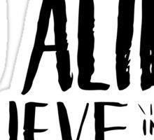do aliens believe in me? Sticker