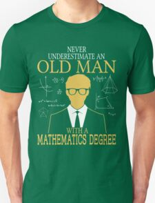 Never Underestimate An Old Man With A Mathematics Degree T-Shirt