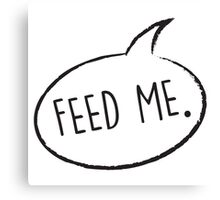 Thought Bubble: Feed Me Canvas Print