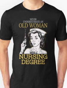 Never Underestimate An Old Woman With A Nursing Degree Unisex T-Shirt