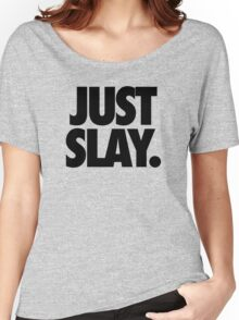 JUST SLAY. Women's Relaxed Fit T-Shirt