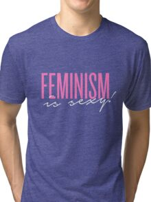 FEMINISM is sexy! Tri-blend T-Shirt