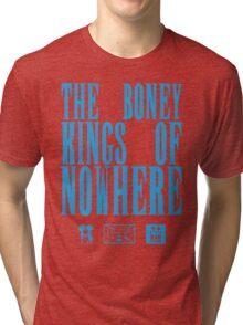 The Boney Kings of Nowhere -Blue Tri-blend T-Shirt