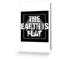 The earth is flat reality check Greeting Card