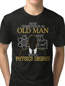 Never Underestimate An Old Man With A Physics Degree Tri-blend T-Shirt