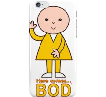 Here comes Bod iPhone Case/Skin