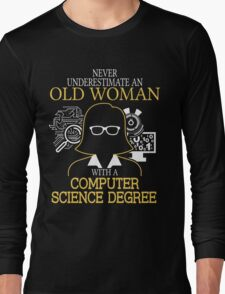 Never Underestimate An Old Woman With A Computer Science Degree Long Sleeve T-Shirt