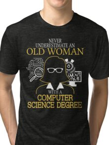 Never Underestimate An Old Woman With A Computer Science Degree Tri-blend T-Shirt