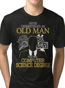 Never Underestimate An Old Man With A Computer Science Degree Tri-blend T-Shirt