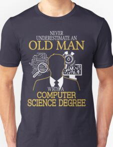 Never Underestimate An Old Man With A Computer Science Degree T-Shirt