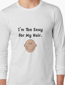 Too Sexy For My Hair Long Sleeve T-Shirt