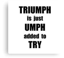 Try Triumph Canvas Print