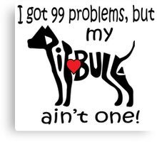 Pitbull Problems Canvas Print