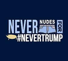Never Nudes for #NeverTrump | Funny Political Slogan | Anti Donald Trump by BootsBoots