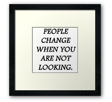 People change when you're not looking Framed Print