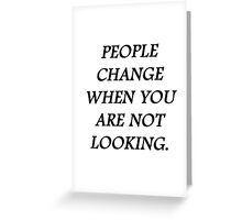 People change when you're not looking Greeting Card