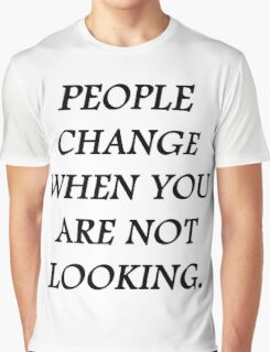 People change when you're not looking Graphic T-Shirt