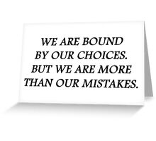 We are bound by our choices. But we are more than our mistakes Greeting Card